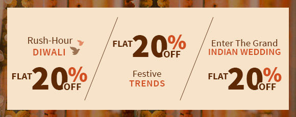 Flat 20% Off on Diwali, Festive Trends and Grand Indian Wedding Collection. Shop!