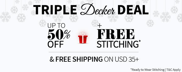 Triple Decker Deal: Upto 50% off with Free Stitching & Shipping* & Shop!