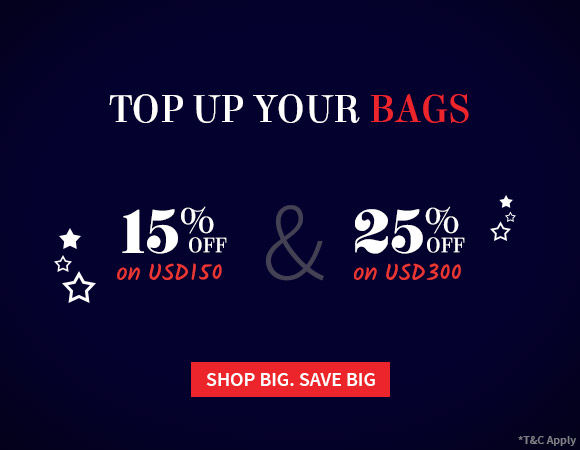 The Top it Up - Save 15% on Bags USD150+ and 25% on Bags USD300+