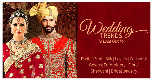 Wedding Trends of Digital Print, Silk, Layers, Zari work, Gowns, Embroidery, Sherwani & more. Shop!