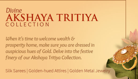Akshay Tritiya Closet of Kanchipuram & Banarasi Sarees, Golden-hued Attires & Jewelry. Shop!