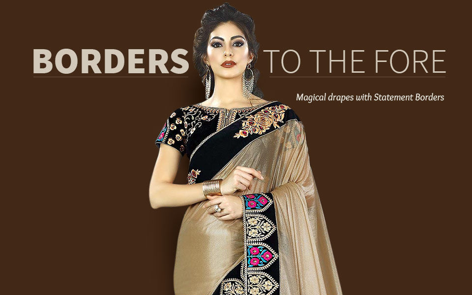 Sarees with woven, embellished and printed borders. Shop!