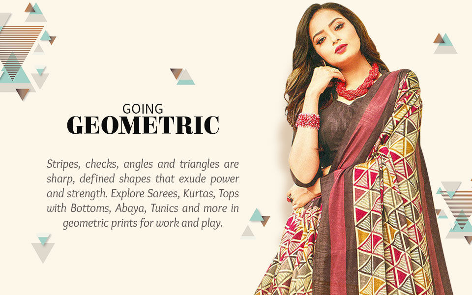Geometric print sarees, kurtas, top with bottom, abayas, tunics and more. Shop!