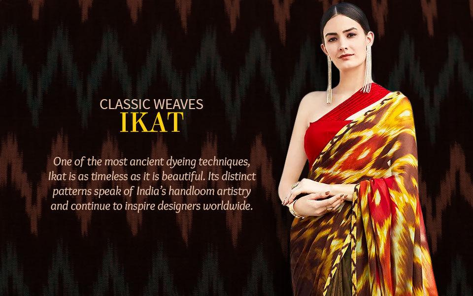 Classic Weaves: Ikat sarees, Blouses, Kurtas and more. Shop!