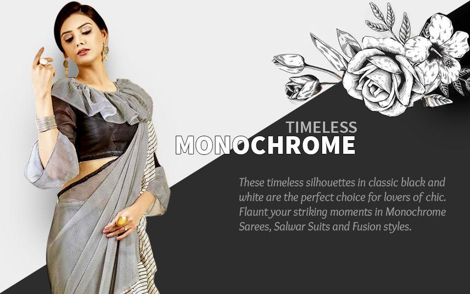 Monochrome sarees, salwar suits and fusion wear. Shop!