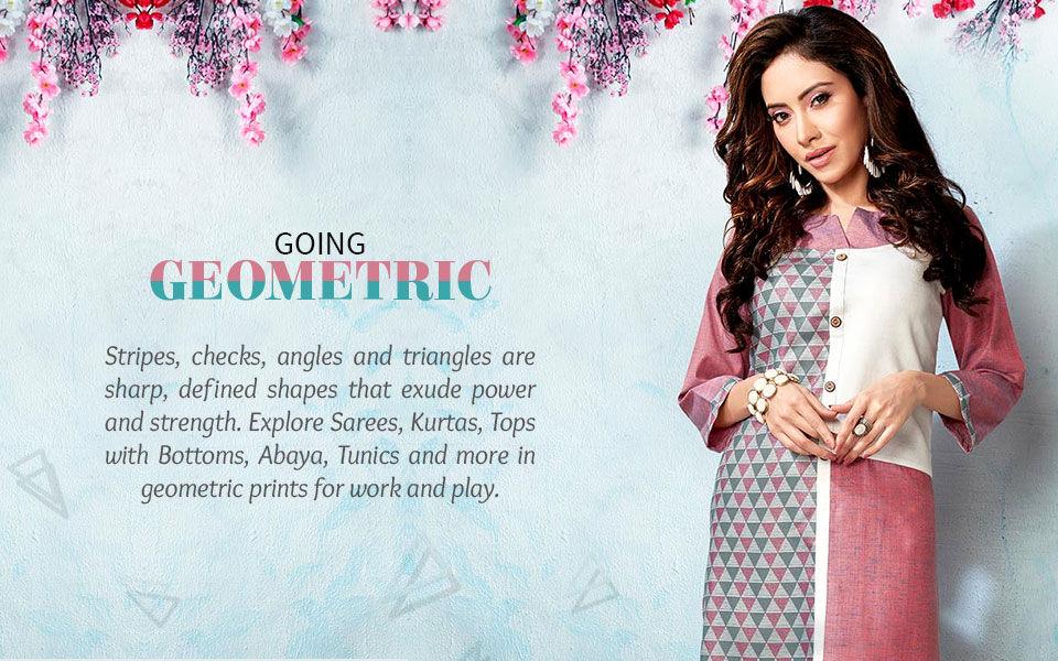 Geometric print sarees, kurtas, top with bottom, abayas, tunics and more. Shop!