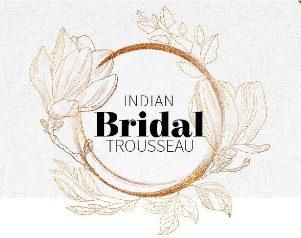 Bridal trousseau: Banarasi, Kanchipuram Silk Sarees, Gowns, Salwar Kameez & more. Shop!