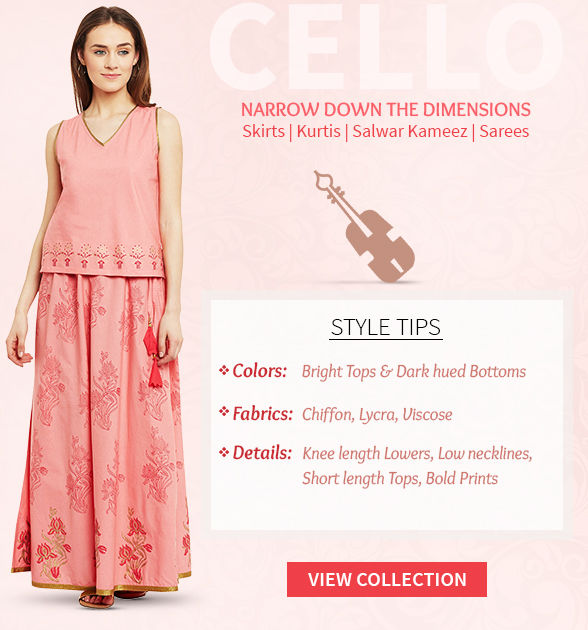 Skirts, Kurtis, Tunics, Salwar Kameez and Sarees for Cello body type. Shop!