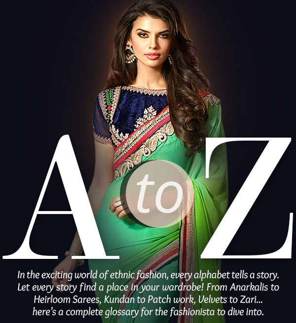 Glossary of must-haves from Anarkalis, Gota Work, Net Sarees, Zari Work & more. Shop!