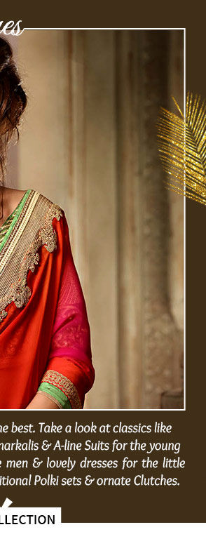 Silk Sarees, Anarkalis, Kurta Pajamas, Kidswear, Polki Sets & more. Shop!