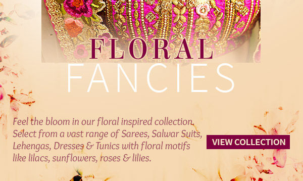 Prettiest range of Sarees, Salwar Suits, Lehengas and Indo westerns with floral motifs. Bloom!