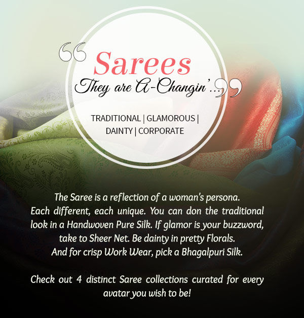 Woven Jacquards, Net, Floral printed, Bhagalpuri Silk Sarees & more for 4 personas. Shop!